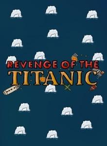 Revenge of the Titanic