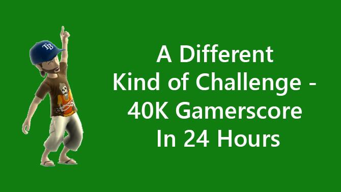 A Different Kind of Challenge - 40K Gamerscore In 24 Hours