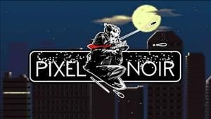 New Pixel Noir Beta Trailer is Unsurprisingly Both Pixelated and Noir