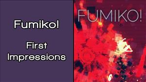 Fumiko! First Impressions