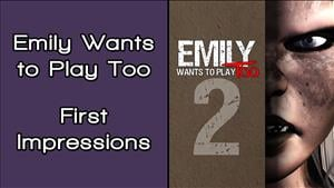 Emily Wants to Play Too First Impressions
